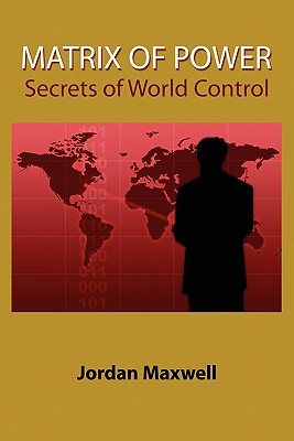 Matrix of Power: How the World Has Been Controlled by Powerful People Without Your Knowledge - Maxwell, Jordan