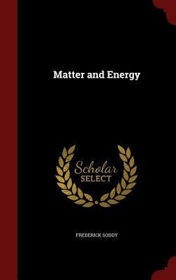 Matter and Energy - Soddy, Frederick