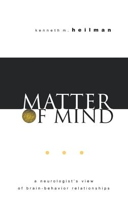 Matter of Mind: A Neurologist's View of Brain-Behavior Relationships - Heilman, Kenneth M, M.D.