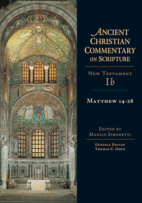 Matthew 14-28: New Testament 1b - Simonetti, Manlio (Editor), and Oden, Thomas C, Dr. (Introduction by)