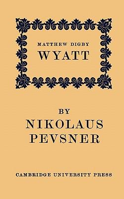 Matthew Digby Wyatt: The First Cambridge Slade Professor of Fine Art: An Inaugural Lecture - Pevsner, Nikolaus, Sir