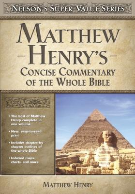 Matthew Henry's Concise Commentary on the Whole Bible - Henry, Matthew, Professor