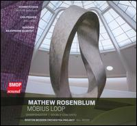 Matthew Rosenblum: Möbius Loop - Kenneth Coon (sax); Lisa Pegher (percussion); Raschèr Saxophone Quartet; Boston Modern Orchestra Project; Gil Rose (conductor)