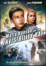 Matty Hanson and the Invisibility Ray - William Fruet