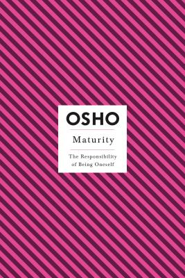Maturity: The Responsibility of Being Oneself - Osho