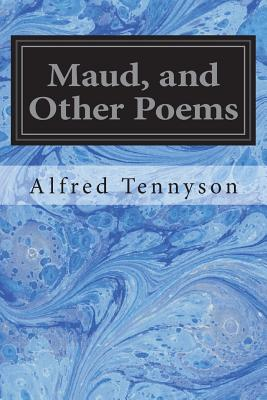 Maud, and Other Poems - Tennyson, Alfred