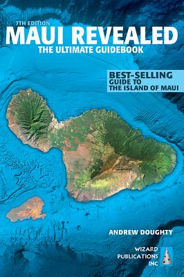 Maui Revealed: The Ultimate Guidebook - Doughty, Andrew, III, and Boyd, Leona (Photographer)