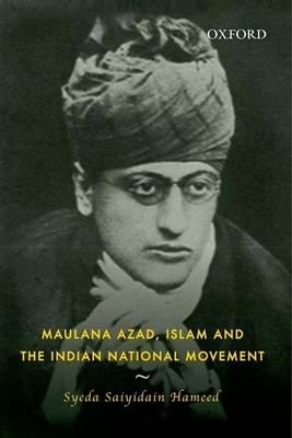 Maulana Azad, Islam and the Indian National Movement - Hameed, Syeda Saiyidain