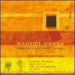 Maurice Ohana: Complete Piano Music, Vol. 1