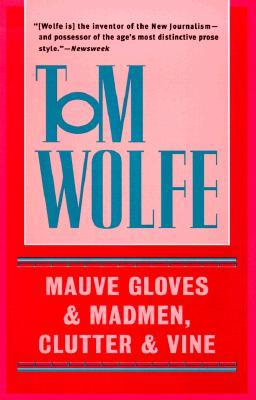 Mauve Gloves & Madmen, Clutter & Vine - Wolfe, Tom