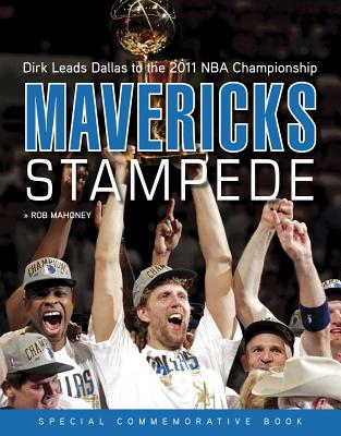 Mavericks Stampede: Dirk Leads Dallas to the 2011 NBA Championship - Triumph Books, and Mahoney, Rob