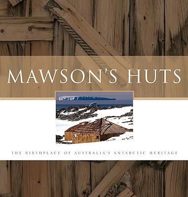 Mawson's Huts: The Birthplace of Australia's Antarctic Heritage - Mawson's Huts Foundation