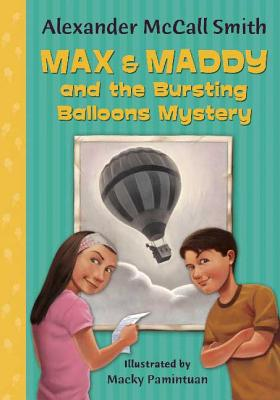 Max and Maddy and the Bursting Balloons Mystery - McCall Smith, Alexander (Translated by)