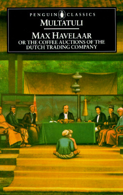 Max Havelaar: Or the Coffee Auctions of the Dutch Trading Company - Multatuli, and Edwards, Roy (Translated by), and Meijer, R P (Introduction by)