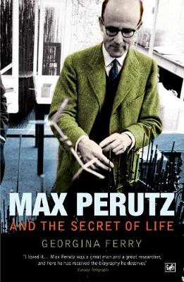 Max Perutz and the Secret of Life - Ferry, Georgina