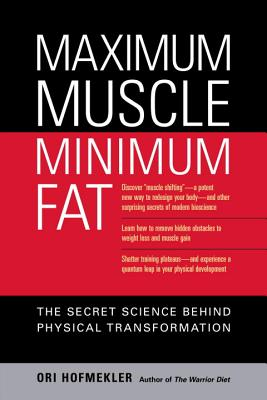 Maximum Muscle, Minimum Fat: The Secret Science Behind Physical Transformation - Hofmekler, Ori, and Gallagher, Marty (Foreword by)
