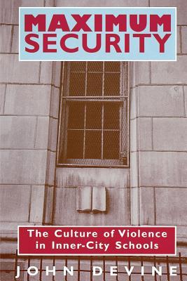 Maximum Security: The Culture of Violence in Inner-City Schools - Devine, John