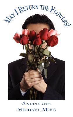 May I Return the Flowers? - Moss, Michael