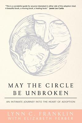 May the Circle Be Unbroken: An Intimate Journey Into the Heart of Adoption - Franklin, Lynn C