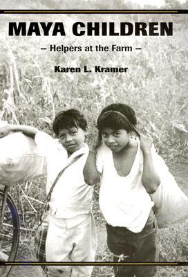 Maya Children: Helpers at the Farm - Kramer, Karen L