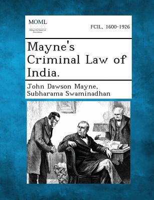 Mayne's Criminal Law of India. - Mayne, John Dawson, and Swaminadhan, Subharama