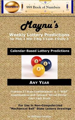 Maynu's Weekly Lottery Predictions: For Pick 3 Win 3 Big 3 Cash 3 Daily 3 - Of Numbers, 999 Book, and 999, S B I P, and Maynu, Ama