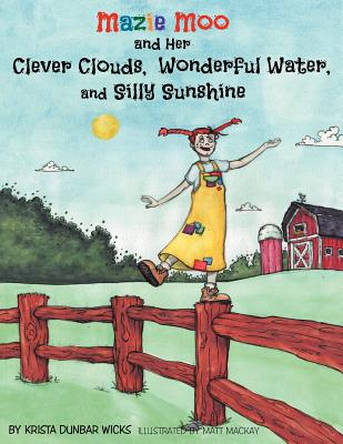 Mazie Moo and Her Clever Clouds, Wonderful Water and Silly Sunshine - Wicks, Krista