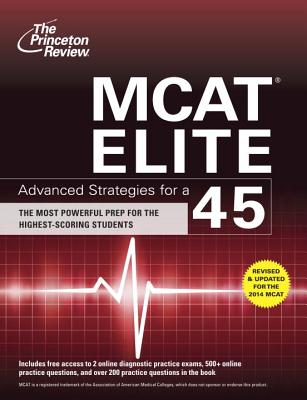 MCAT Elite: Advanced Strategies for a 45 - Princeton Review (Creator)