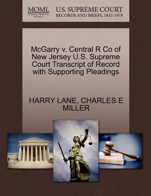 McGarry V. Central R Co of New Jersey U.S. Supreme Court Transcript of Record with Supporting Pleadings - Lane, Harry, and Miller, Charles E, IV