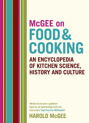 McGee on Food and Cooking: An Encyclopedia of Kitchen Science, History and Culture - McGee, Harold