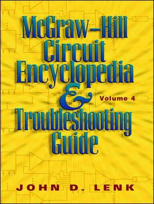 McGraw-Hill Circuit Encyclopedia and Troubleshooting Guide, Volume 4 - Lenk, John D, and Poulin, Michel, and Robin, Michael
