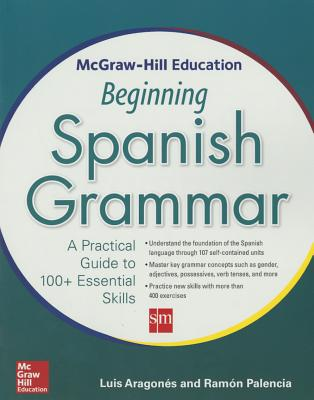 McGraw-Hill Education Beginning Spanish Grammar: A Practical