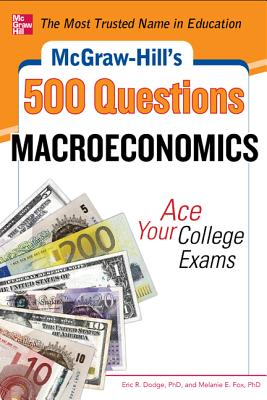 McGraw-Hill's 500 Macroeconomics Questions: Ace Your College Exams - Dodge, Eric R, and Fox, Melanie E