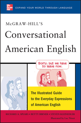 McGraw-Hill's Conversational American English: The Illustrated Guide to Everyday Expressions of American English - Spears, Richard A, Ph.D., and Birner, Betty J, Dr., and Kleinedler, Steven Racek