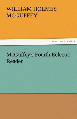 McGuffey's Fourth Eclectic Reader - McGuffey, William Holmes