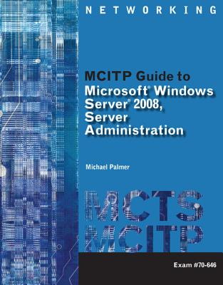 McItp Guide to Microsoft Windows Server 2008, Server Administration, Exam #70-646 - Palmer, Michael