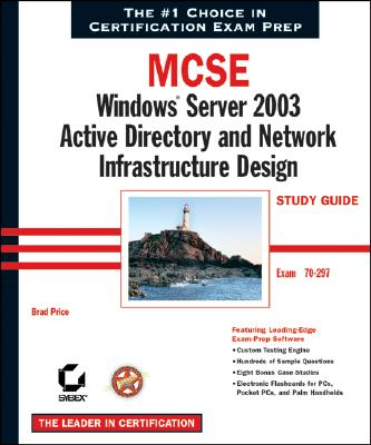 MCSE Windows Server 2003 Active Directory and Network Infrastructure Design Study Guide: Exam 70-297 - Price, Brad