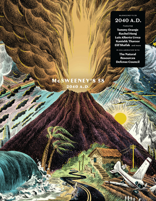 McSweeney's Issue 58: 2040 Ad - Climate Fiction Edition - Boyle, Claire (Editor), and Eggers, Dave (Editor), and Orange, Tommy (Contributions by)