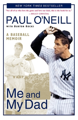 Me and My Dad: A Baseball Memoir - O'Neill, Paul, MD, and Rocks, Burton