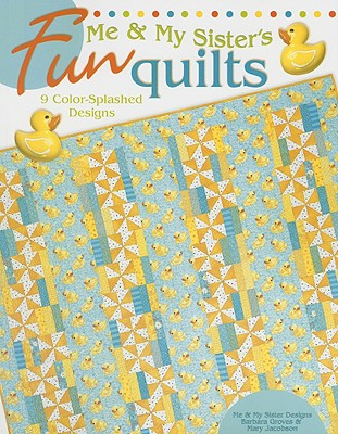 Me & My Sister's Fun Quilts: 9 Color-Splashed Designs - Groves, Barbara, and Jacobson, Mary