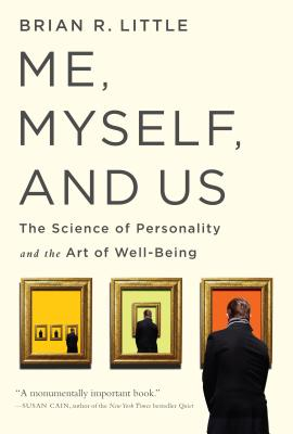 Me, Myself, and Us: The Science of Personality and the Art of Well-Being - Little, Brian R