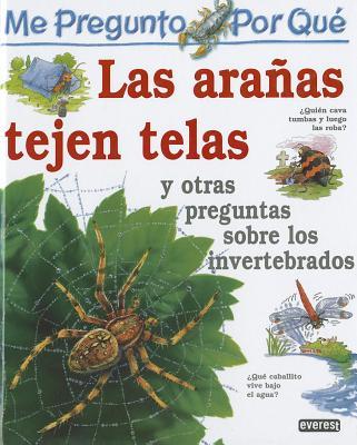 me pregunto porque Las Aranas Tejen Telas: Y otras preguntas sobre invertebrados - O'Neill, Amanda