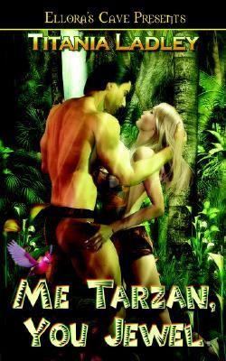 Me Tarzan, You Jewel - Ladley, Titania