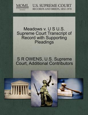 Meadows V. U S U.S. Supreme Court Transcript of Record with Supporting Pleadings - Owens, S R, and Additional Contributors, and U S Supreme Court (Creator)