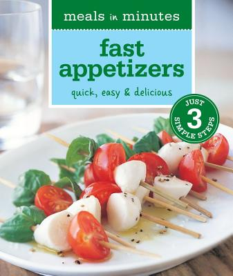 Meals in Minutes: Fast Appetizers: Quick, Easy & Delicious - Binns, Brigit