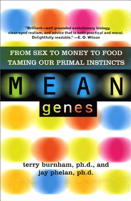 Mean Genes: From Sex to Money to Food: Taming Our Primal Instincts - Burnham, Terry, Ph.D., and Phelan, Jay, Ph.D.