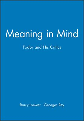 Meaning in Mind: Fodor and His Critics - Loewer