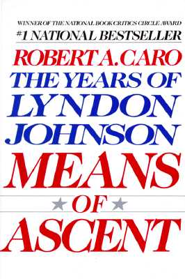 Means of Ascent: The Years of Lyndon Johnson II - Caro, Robert A