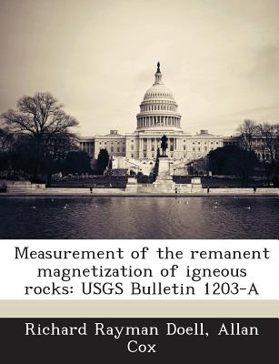 Measurement of the Remanent Magnetization of Igneous Rocks: Usgs Bulletin 1203-A - Doell, Richard Rayman, and Cox, Allan