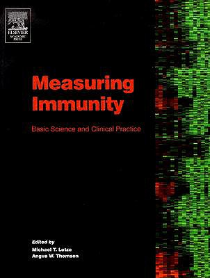 Measuring Immunity: Basic Biology and Clinical Assessment - Lotze, Michael T (Editor), and Thomson, Angus W (Editor)